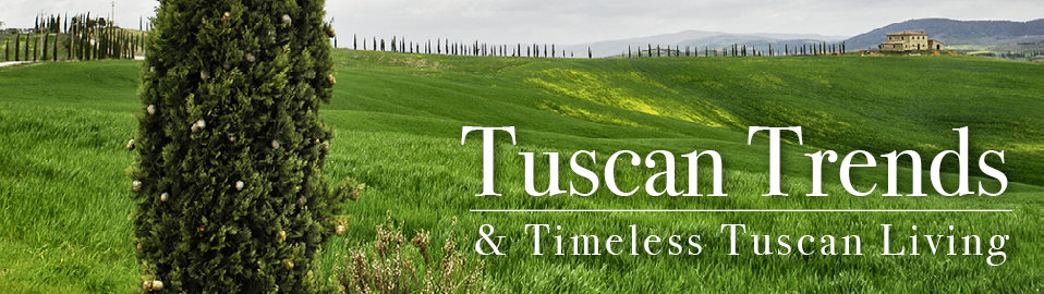Tuscan Trends & Timeless Tuscan Living